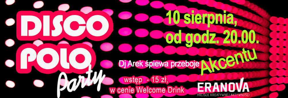 DISCO PARTY DYSKOTEKA - 10 sierpnia, GODZ. 20.00.